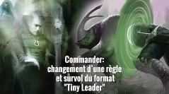 Commander: changement d'une règle et survol du format «Tiny Leader»