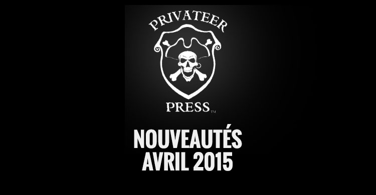 privateer press nouveautés avril 2015